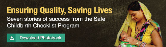 Ensuring Quality, Saving Lives - Seven Stories of success from the Safe Childbirth Checklist Program - Download Photobook