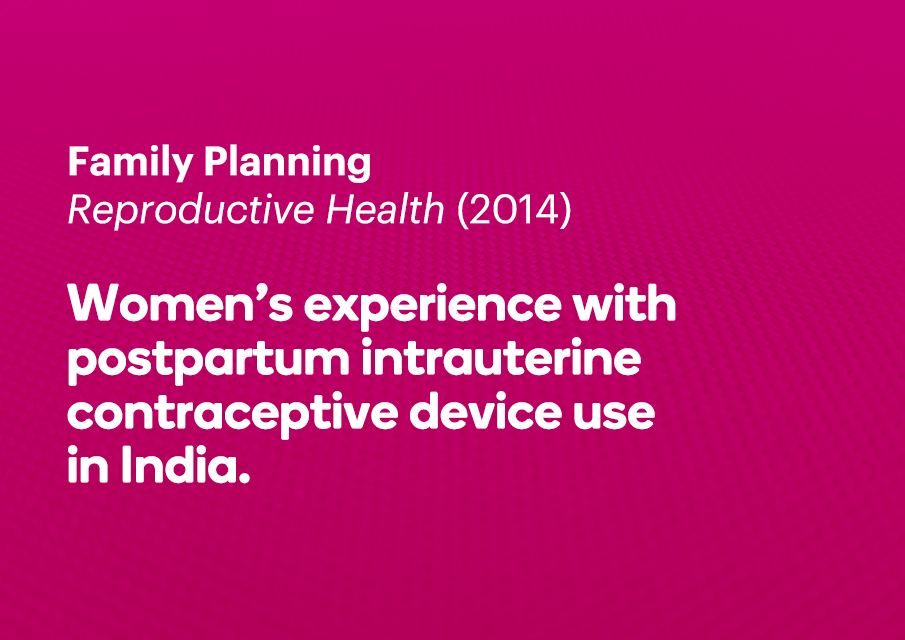 Women's experience with postpartum intrauterine contraceptive device use in India.