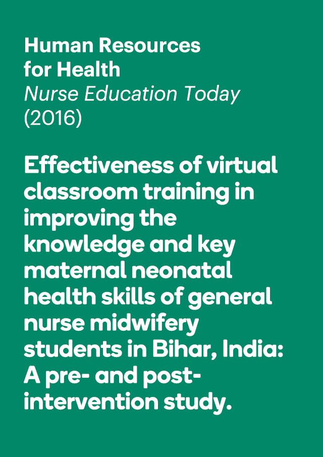 Effectiveness of virtual classroom training in improving the knowledge and key maternal neonatal health skills of general nurse midwifery students in Bihar, India: A pre- and post-intervention study.