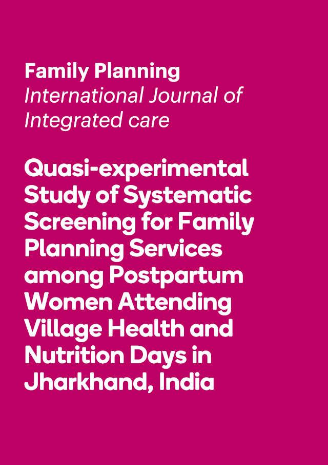 Quasi-experimental Study of Systematic Screening for Family Planning Services among Postpartum Women Attending Village Health and Nutrition Days in Jharkhand, India